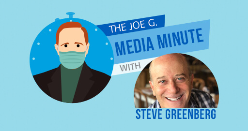 The Joe G. Media Minute with Steve Greenberg